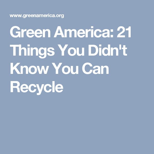 Green America: 21 Things You Didn't Know You Can Recycle
