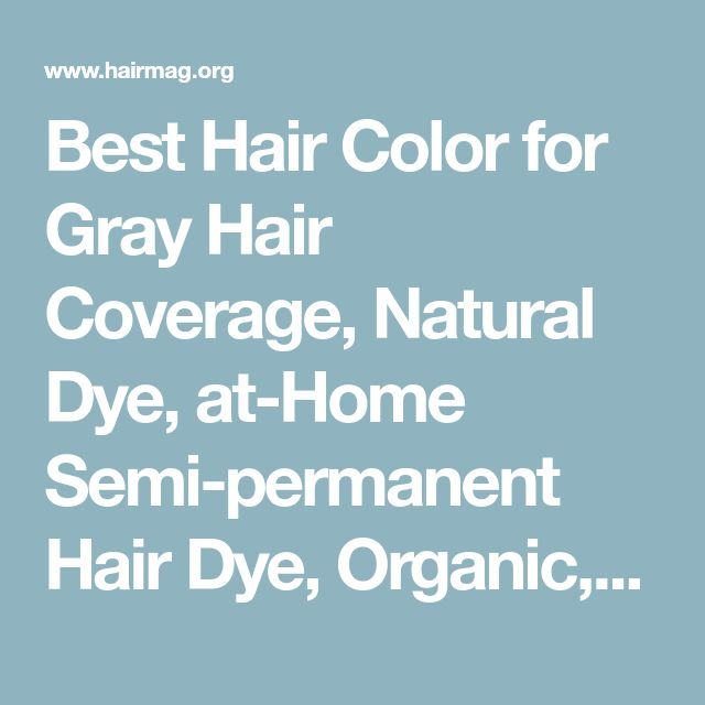 Best Hair Color for Gray Hair Coverage, Natural Dye, at-Home Semi-permanent Hair Dye, Organic, Safe, Good Hair Color to Hide Gray Hair