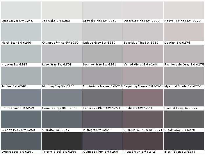 Sherwin Williams SW6245	Quicksilver  SW6246	North Star  SW6247	Krypton  SW6248	Jubilee  SW6249	Storm Cloud  SW6250	Granite Peak  SW6251	Outerspace  SW6252	Ice Cube  SW6253	Olympus White  SW6254	Lazy Gray  SW6255	Morning Fog  SW6256	Serious Gray  SW6257	Gibraltar  SW6258	Tricorn Black  SW6259	Spatial White  SW6260	Unique Gray  SW6261	Swanky Gray