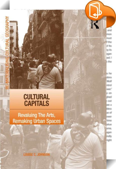 Cultural Capitals    :  This is a book about the power of the arts to enhance city images, urban economies and communities. Anchored in academic discussion of the Cultural Industries - what they are, how they have emerged, why they matter and how they should be theorized - the book offers a series of case studies drawn from five countries: Australia, Singapore, Spain, the UK and the US to examine how the arts contribute to sustainable urban regeneration.