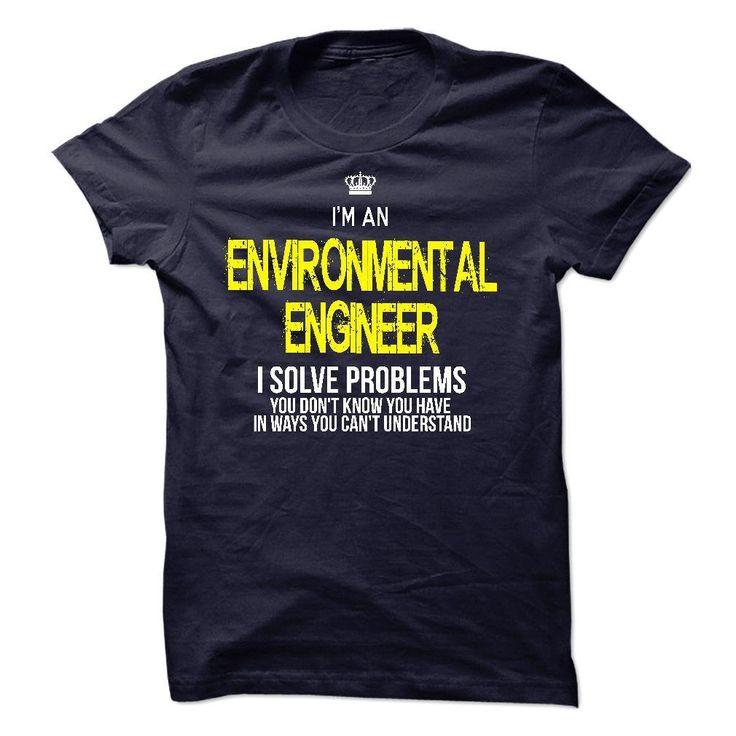 i am an ENVIRONMENTAL ENGINEER i solve problems T Shirt, Hoodie, Sweatshirt