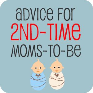 advice for 2nd time moms.  This may come in handy some day.
