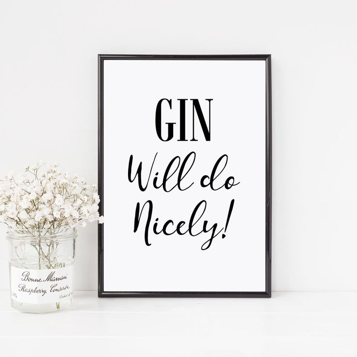 Gin will do nicely, gin prints, party signs, alcohol prints, gin and tonic quote, alcohol signs, gin, alcohol jokes, alcohol, alcohol gifts by BambinoPrintsUK on Etsy https://www.etsy.com/au/listing/498543126/gin-will-do-nicely-gin-prints-party