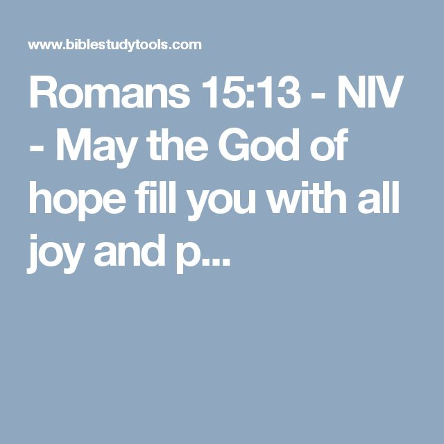 Romans 15:13 - NIV - May the God of hope fill you with all joy and p...