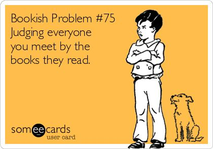 Bookish Problem #75 Judging everyone you meet by the books they read.   Cry For Help Ecard