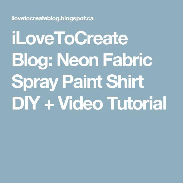 iLoveToCreate Blog: Neon Fabric Spray Paint Shirt DIY + Video Tutorial