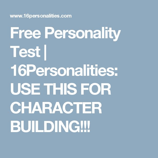 Free Personality Test | 16Personalities: USE THIS FOR CHARACTER BUILDING!!!