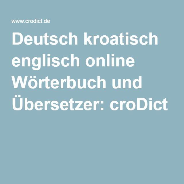 Deutsch kroatisch englisch online Wörterbuch und Übersetzer: croDict
