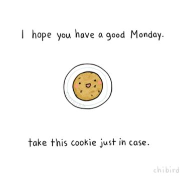 Have a Monday cookie for tomorrow (or for some of you- today). Monday's can be tough, but it's the start of a new week, and you ...