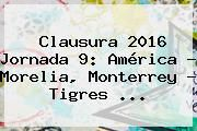 http://tecnoautos.com/wp-content/uploads/imagenes/tendencias/thumbs/clausura-2016-jornada-9-america-morelia-monterrey-tigres.jpg Clasico Regio 2016. Clausura 2016 Jornada 9: América - Morelia, Monterrey - Tigres ..., Enlaces, Imágenes, Videos y Tweets - http://tecnoautos.com/actualidad/clasico-regio-2016-clausura-2016-jornada-9-america-morelia-monterrey-tigres/