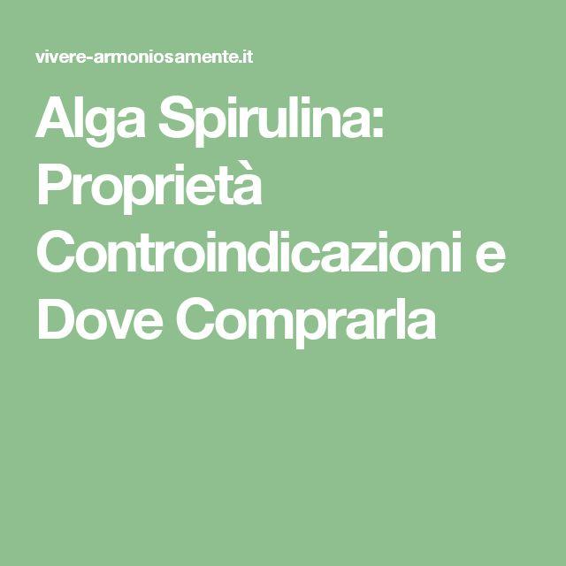 Alga Spirulina: Proprietà Controindicazioni e Dove Comprarla
