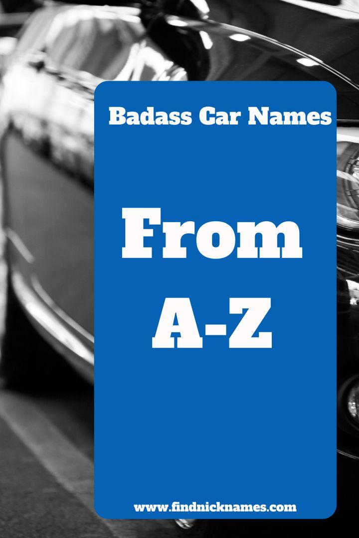 Badass Car Nicknames 550 Badass Names For Cars Find Nicknames Badass Names Badass Car Nicknames Car Names List