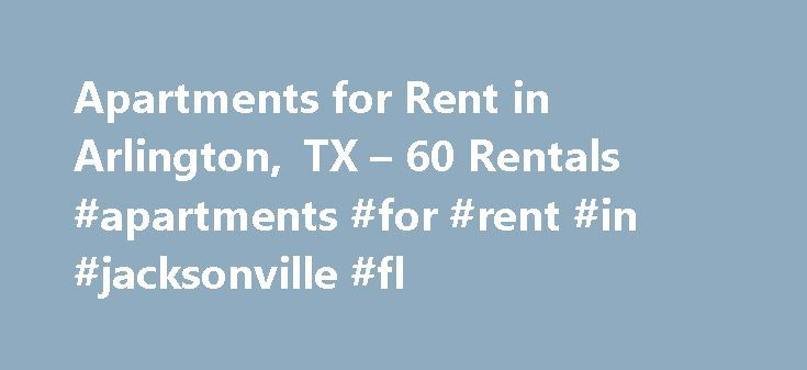 Apartments for Rent in Arlington, TX – 60 Rentals #apartments #for #rent #in #jacksonville #fl http://apartments.remmont.com/apartments-for-rent-in-arlington-tx-60-rentals-apartments-for-rent-in-jacksonville-fl/  #arlington apartments # Apartments for Rent in Arlington, TX About Arlington Living in Arlington, TX Arlington, TX is the 49th largest city in the United States and the 7th most-populated city in Texas. It is generally considered part of the metropolitan area made up of Dallas, Fort…