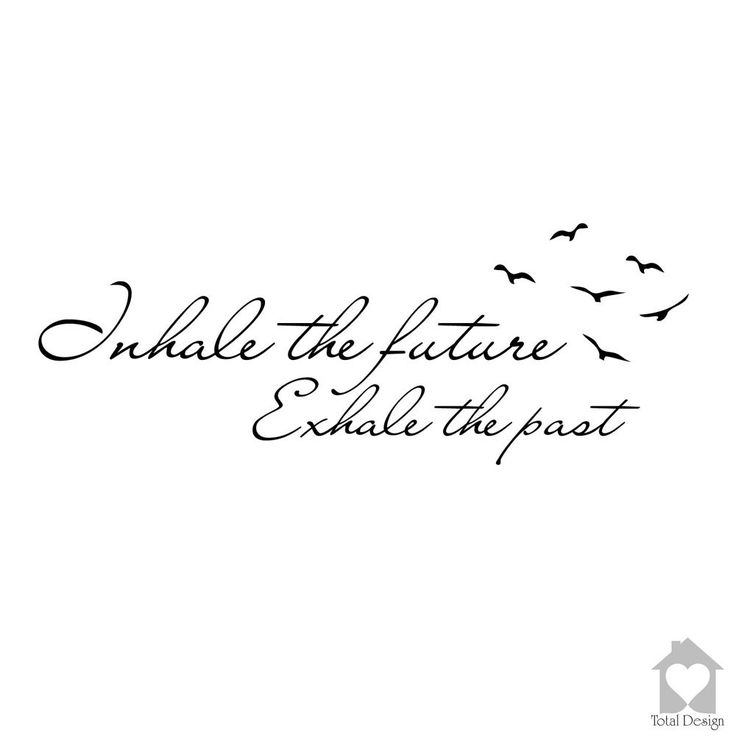 inhale the future exhale the past - Google zoeken
