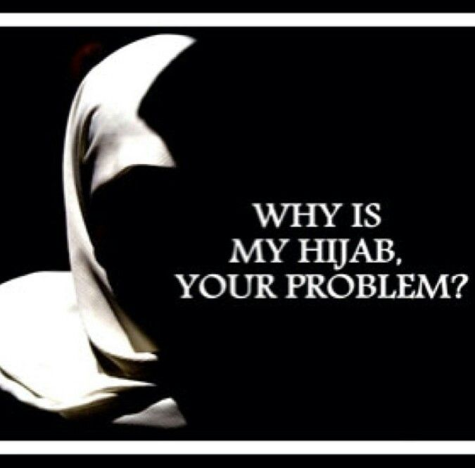 Whi is my hijab your problem?