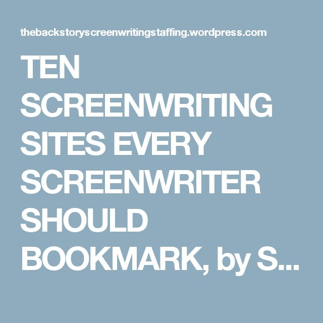 TEN SCREENWRITING SITES EVERY SCREENWRITER SHOULD BOOKMARK, by Screenwriting Staffing. – The Backstory
