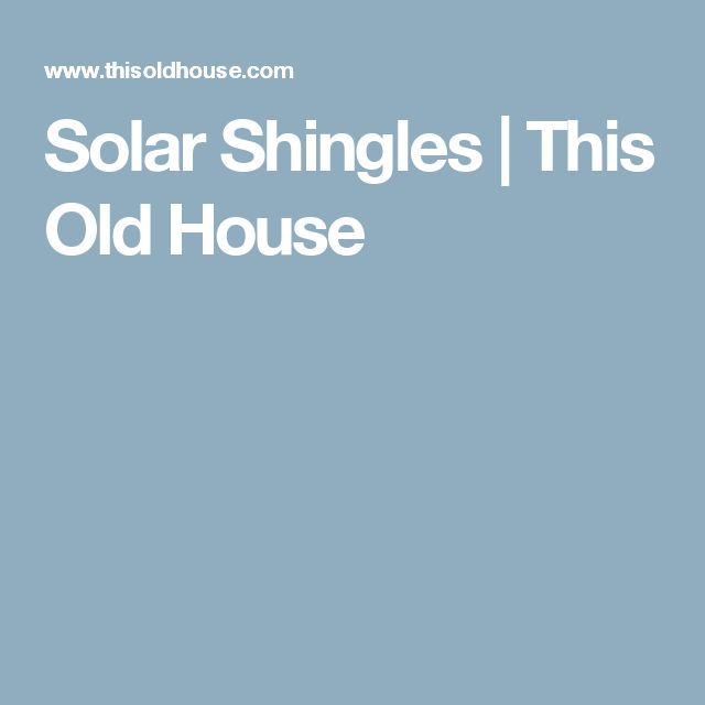 Solar Shingles | This Old House
