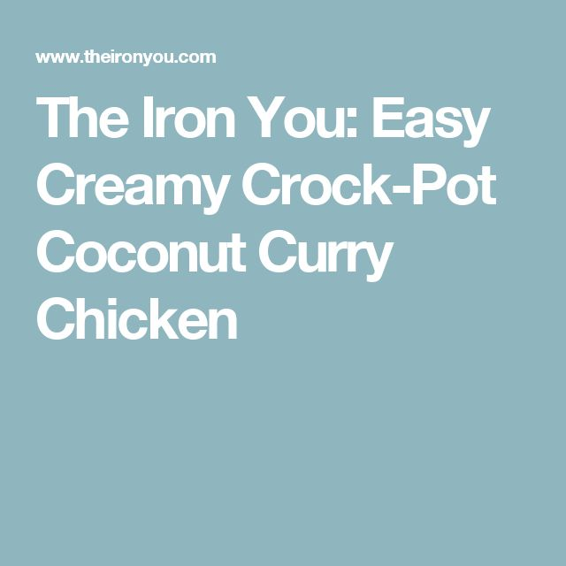 The Iron You: Easy Creamy Crock-Pot Coconut Curry Chicken