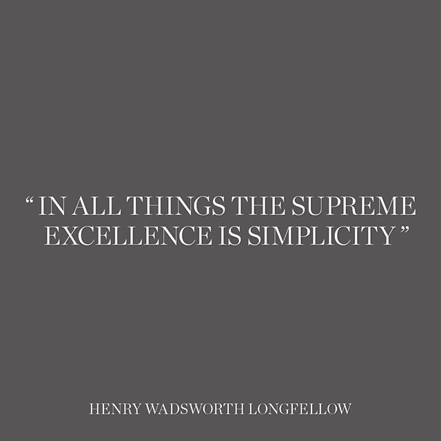 In all things the supreme excellence is simplicity. - Henry Wadsworth Longfellow #studiowlife #studiowinspired #quote