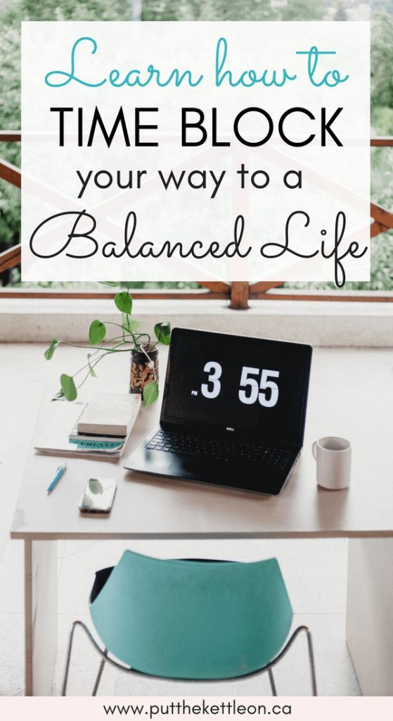 Time Blocking Your Way to a Balanced Life. Never have time? Always exhausted? Learn how time blocking your day can lead to a happy, balanced life. Here are 3 tips to get started, PutTheKettleOn.ca #organizing #timemanagement #productivity #balance #balancedlife #timeblocking #timeblock