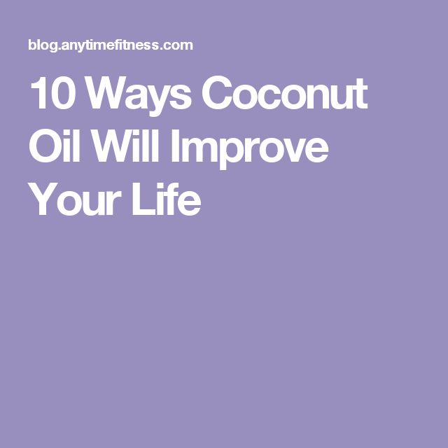10 Ways Coconut Oil Will Improve Your Life