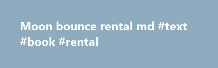 Moon bounce rental md #text #book #rental http://rental.remmont.com/moon-bounce-rental-md-text-book-rental/  #moon bounce rental md # Welcome to Fun Kids Jump! Call now to guarantee your party date! Don't pay more than you have to. We are the best priced moon bounce rental company in MD, VA, and DC area. Our prices are for the day and not for the hour. So you do not have...