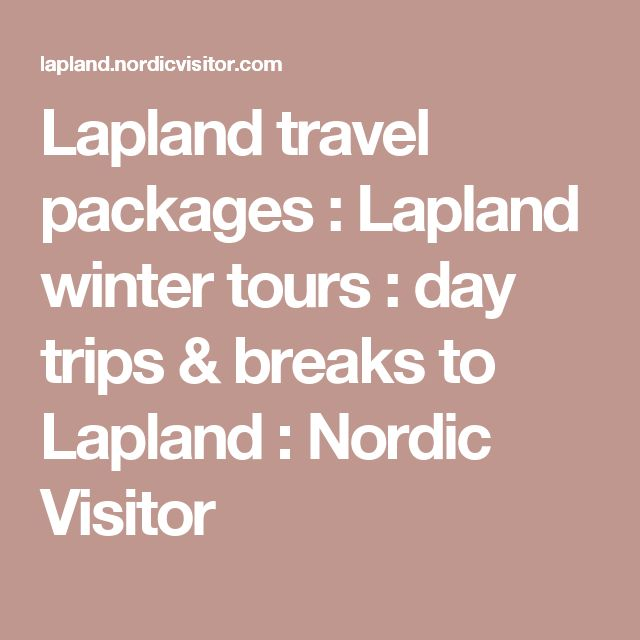 Lapland travel packages : Lapland winter tours : day trips & breaks to Lapland : Nordic Visitor