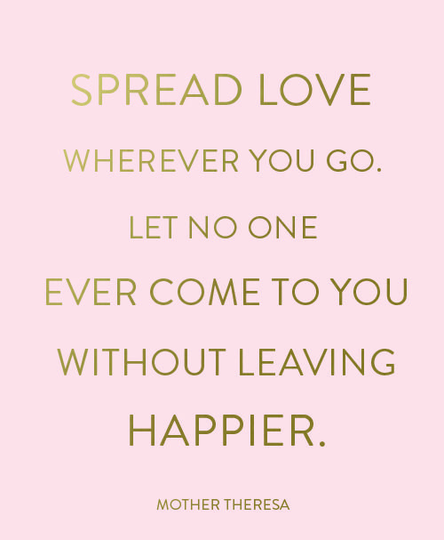 Let no one ever come to you without leaving happier