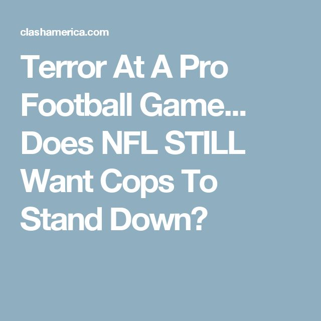 Terror At A Pro Football Game... Does NFL STILL Want Cops To Stand Down?