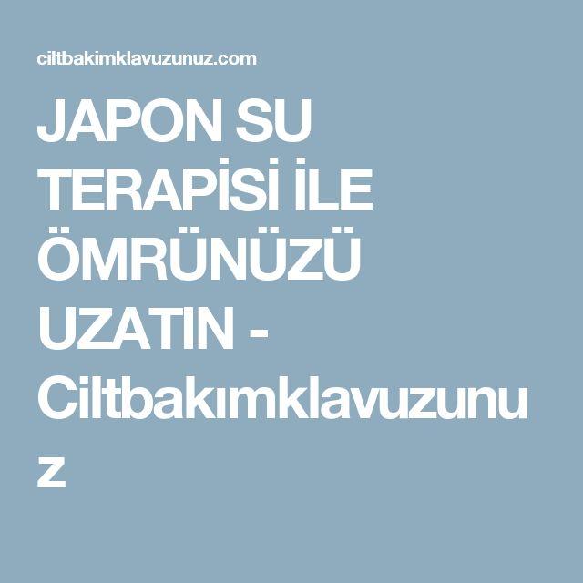 JAPON SU TERAPİSİ İLE ÖMRÜNÜZÜ UZATIN - Ciltbakımklavuzunuz