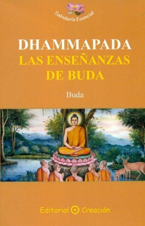 Dhammapada, las enseñanzas de buda: La obra Dhammapada es una colección de 423 versos, procedentes del Canon Pali, atribuidos tradicionalmente a Buda, y que, según se cree, fueron pronunciados por él en varias ocasiones.