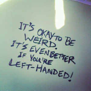 Quotes About Being Left Handed. QuotesGram