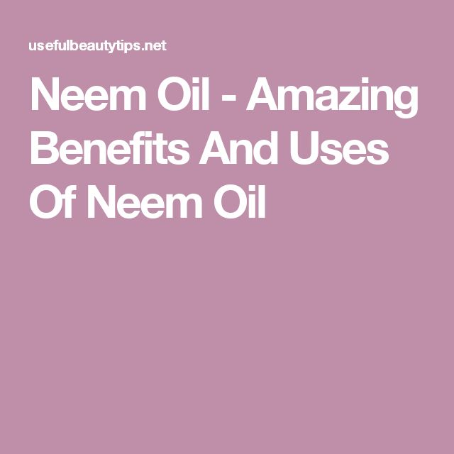 Neem Oil - Amazing Benefits And Uses Of Neem Oil
