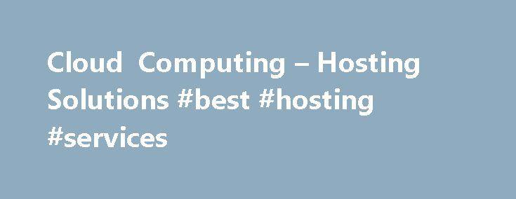 Cloud Computing – Hosting Solutions #best #hosting #services http://vds.remmont.com/cloud-computing-hosting-solutions-best-hosting-services/  #cloud computing hosting # Cloud Computing Pubblico Rivoluziona il tuo business online! Scegli la solidit di un'azienda affidabile e la leggerezza di un'infrastruttura IT virtuale on demand, indipendente e fruita come servizio! Il Cloud Computing di Hosting Solutions un servizio 100% made in Italy che consente di creare e dimensionare infrastrutture…