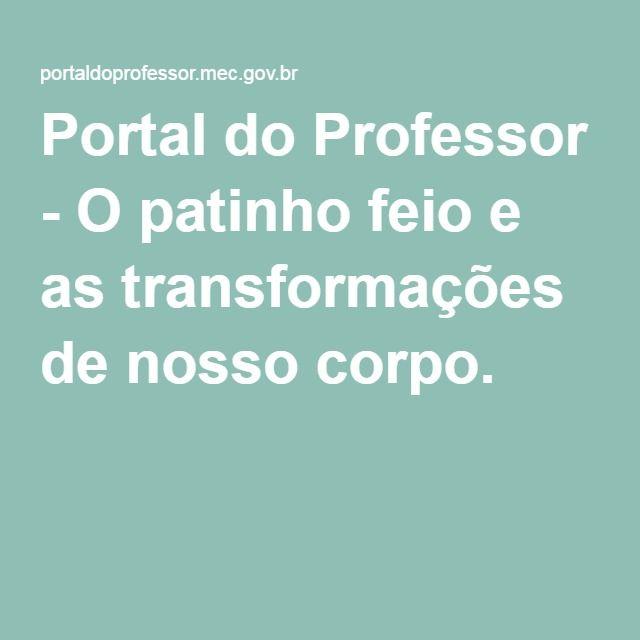 Portal do Professor - O patinho feio e as transformações de nosso corpo.
