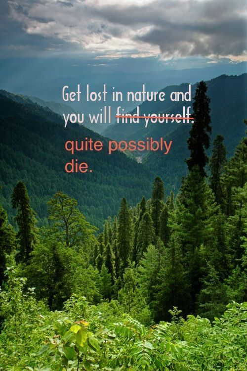 Get Lost In Nature, I'm definitely be death: