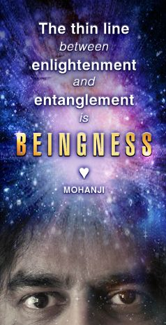 """""""The thin line between enlightenment and entanglement is beingness."""" - Mohanji"""