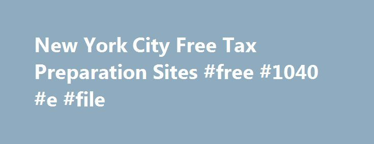 New York City Free Tax Preparation Sites #free #1040 #e #file http://income.nef2.com/new-york-city-free-tax-preparation-sites-free-1040-e-file/  #free income tax preparation # Do I qualify for NYC Free Tax Prep services? In Person: At these sites, an IRS certified VITA/TCE volunteer preparer will help you file your taxes.Sites offering this service have varying income eligibility requirements, please refer to site details. For most sites, annual income of $54,000 or less with children or…