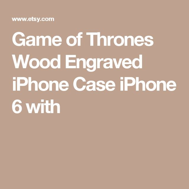 Game of Thrones Wood Engraved iPhone Case iPhone 6 with