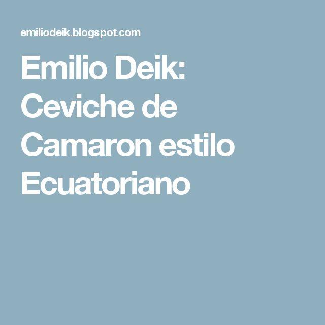 Emilio Deik: Ceviche de Camaron estilo Ecuatoriano