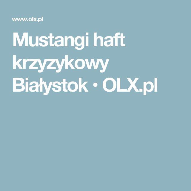 Mustangi haft krzyzykowy Białystok  • OLX.pl