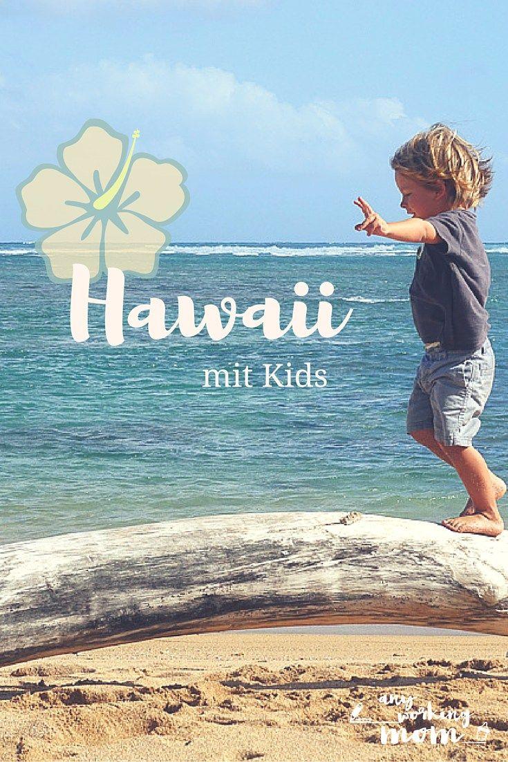 Hawaii mit kleinen Kindern? Welche Inseln soll man besuchen? Wie lange reisen? Tipps von www.anyworkingmom.com