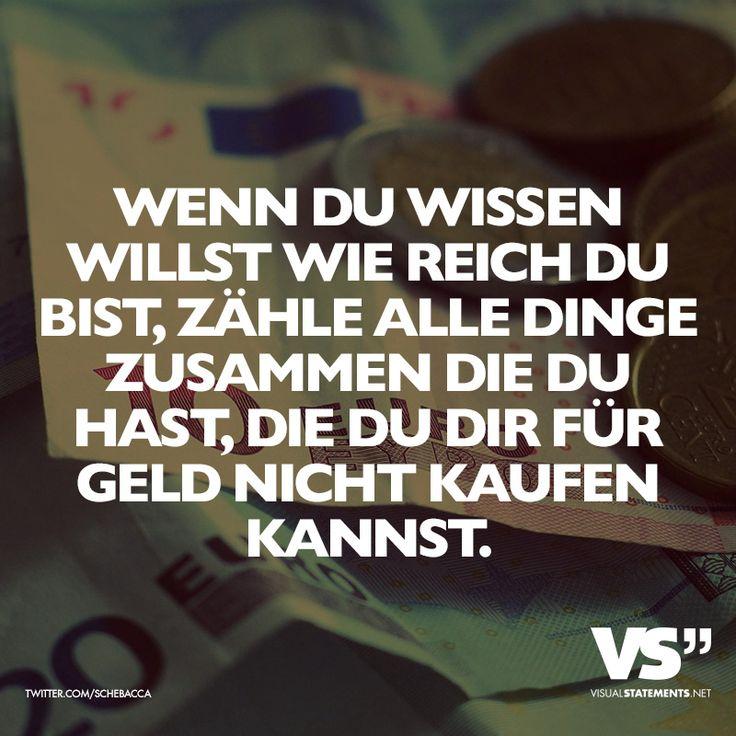 Wenn du wissen willst wie reich du bist, zähle alle Dinge zusammen die du hast, die du dir für Geld nicht kaufen kannst. - VISUAL STATEMENTS®