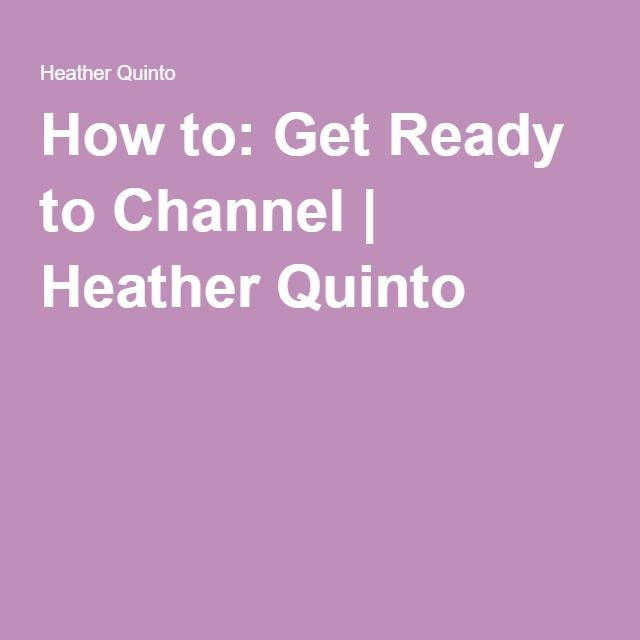 How to: Get Ready to Channel | Heather Quinto