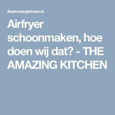 Airfryer schoonmaken, hoe doen wij dat? - THE AMAZING KITCHEN