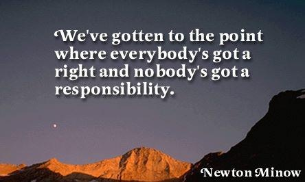 """""""We've gotten to the point where everybody's got a right and nobody's got a responsibility."""""""