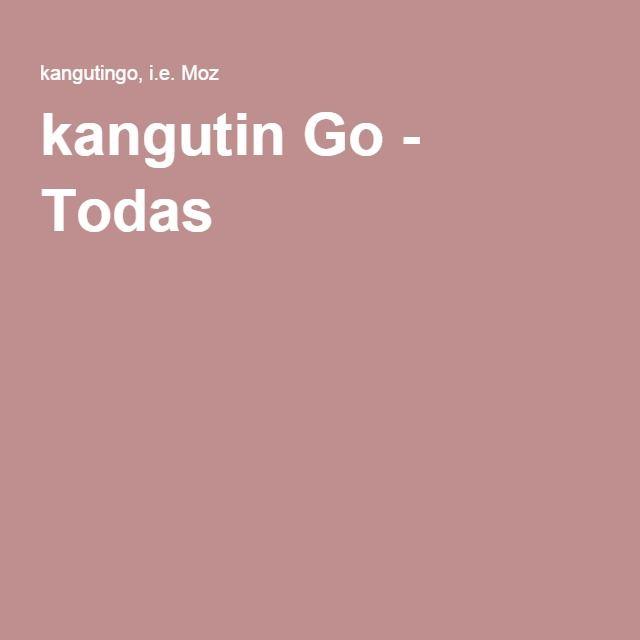 kangutin Go - Todas