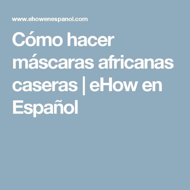 Cómo hacer máscaras africanas caseras | eHow en Español