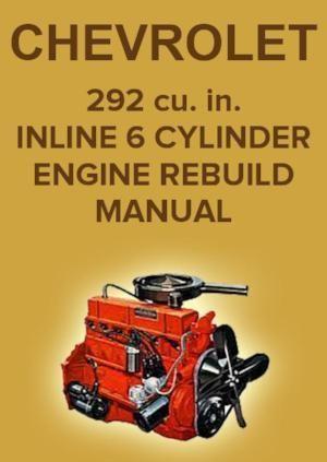 CHEVROLET 292 cu. in. 6 Cylinder Engine Overhaul Manual ...