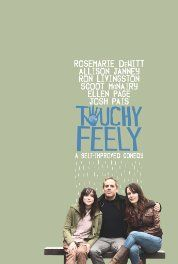 Touchy Feely (2013) Drama. A dentist (Josh Pais) gains the ability to heal his patients' physical pain while his sister (Rosemarie DeWitt), a massage therapist, develops an aversion to touching and being touched.